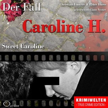 Sweet Caroline - Der Fall Caroline H. audiobook by Peter Hiess,Christian Lunzer