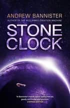 Stone Clock - (The Spin Trilogy 3) ebook by Andrew Bannister