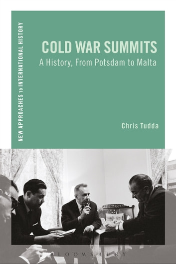 Cold War Summits - A History, From Potsdam to Malta ebook by Professor Chris Tudda