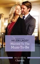 Married To The Mum-To-Be ebook by Helen Lacey