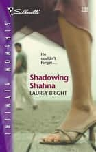 Shadowing Shahna ebook by Laurey Bright