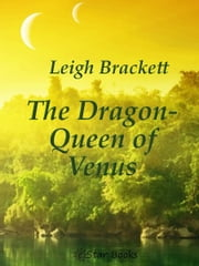 The Dragon Queen of Venus ebook by Leigh Brackett