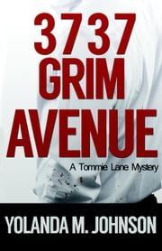 3737 Grim Avenue - A Detective Tommie Lane Mystery, #2 ebook by Yolanda M. Johnson