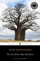 The Tree Where Man Was Born ebook by Peter Matthiessen, Jane Goodall