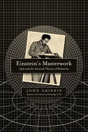 Einstein's Masterwork: 1915 and the General Theory of Relativity ebook by John Gribbin