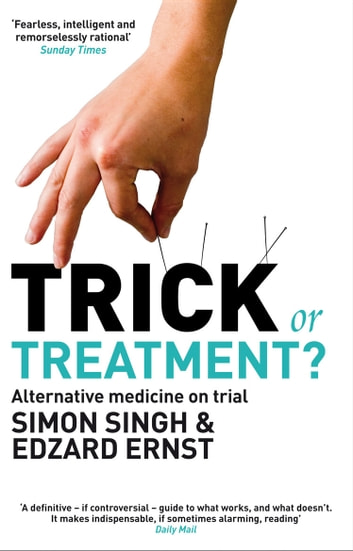 Trick or Treatment? - Alternative Medicine on Trial ebook by Dr Dr. Simon Singh,Professor Edzard Ernst