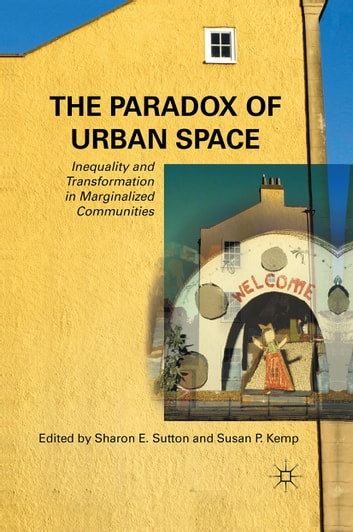 The Paradox of Urban Space - Inequality and Transformation in Marginalized Communities ebook by