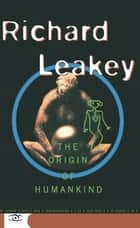 The Origin Of Humankind ebook by Richard Leakey