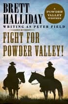 Fight for Powder Valley! ebook by Brett Halliday