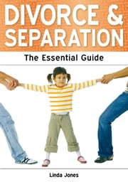Divorce and Separation: The Essential Guide ebook by Linda Jones
