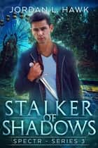 Stalker of Shadows ebook by Jordan L. Hawk
