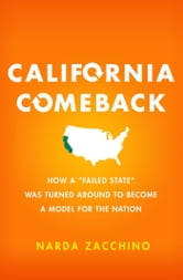 "California Comeback - How ""Failed State"" Became a Model for the Nation ebook by Narda Zacchino"
