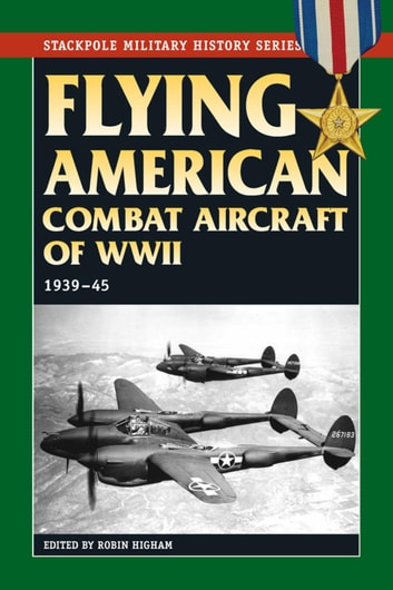 Flying American Combat Aircraft of World War II - 1939-45 ebook by