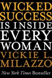Wicked Success Is Inside Every Woman ebook by Vickie L. Milazzo