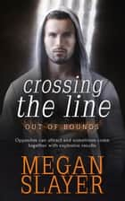Crossing the Line ebook by Megan Slayer
