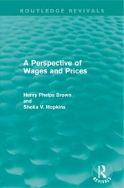 A Perspective of Wages and Prices (Routledge Revivals) ebook by Henry Phelps Brown,Sheila V. Hopkins