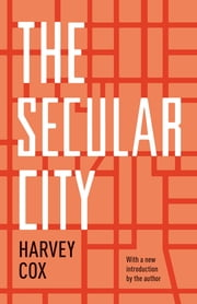The Secular City - Secularization and Urbanization in Theological Perspective ebook by Harvey Cox