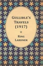 Gullible's Travels (1917) ebook by Ring Lardner
