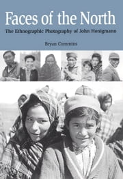 Faces of the North - The Ethnographic Photography of John Honigmann ebook by Bryan Cummins
