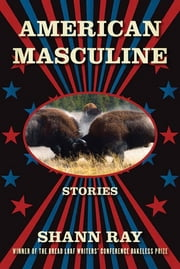 American Masculine - Stories ebook by Shann Ray