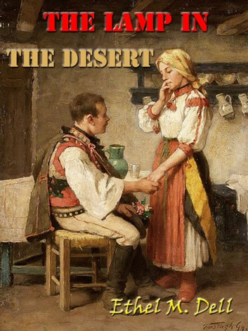 The Lamp in the Desert [Annotated] ebook by Ethel M. Dell