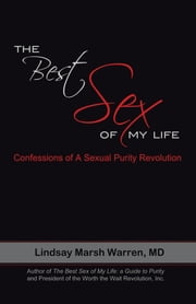 The Best Sex of My Life - Confessions of A Sexual Purity Revolution ebook by Lindsay Marsh Warren, MD