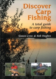 Discover Carp Fishing - A Total Guide to Carp Fishing ebook by Simon Crow,Rob Hughes Rob Hughes
