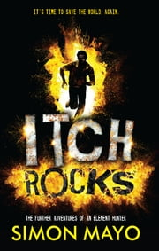 Itch Rocks - The Further Adventures of an Element Hunter ebook by Simon Mayo