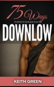 75 Ways to tell if your Man is on the Downlow ebook by Keith Green