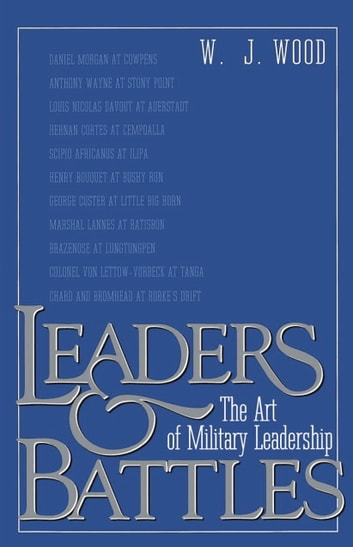 Leaders and Battles - The Art of Military Leadership ebook by W.J. Wood