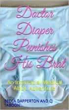 Doctor Diaper Punishes His Brat - An Interracial Medical ABDL Adventure ebook by Becca Dapperton, CJ Taboon