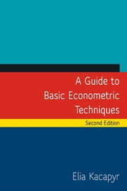 A Guide to Basic Econometric Techniques ebook by Elia Kacapyr