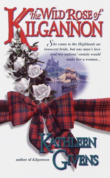 The Wild Rose of Kilgannon ebook by Kathleen Givens