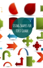Using Shapes for First Graders ebook by Greg Sherman
