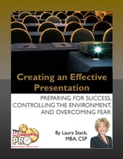 Creating an Effective Presentation - Preparing for Success, Controlling the Environment, and Overcoming Fear ebook by Laura Stack