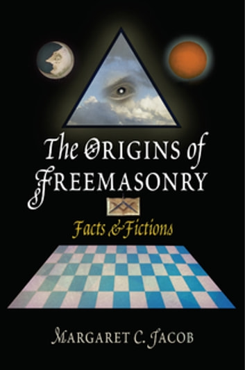 The Origins of Freemasonry - Facts and Fictions ebook by Margaret C. Jacob