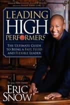 Leading High Performers ebook by Eric Snow