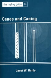 The Toybag Guide to Canes and Caning ebook by Janet W. Hardy
