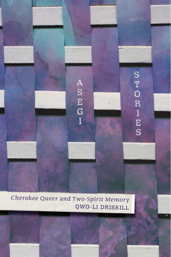 Asegi Stories - Cherokee Queer and Two-Spirit Memory ebook by Qwo-Li Driskill