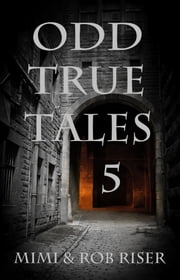 Odd True Tales, Volume 5 ebook by Mimi Riser