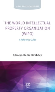 The World Intellectual Property Organization (WIPO) - A Reference Guide ebook by Carolyn Deere Birkbeck