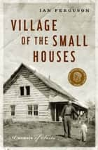 Village of the Small Houses ebook by Ian Ferguson