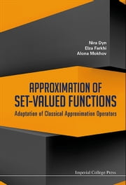 Approximation of Set-Valued Functions - Adaptation of Classical Approximation Operators ebook by Nira Dyn,Elza Farkhi,Alona Mokhov