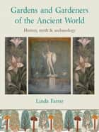 Gardens and Gardeners of the Ancient World ebook by Linda Farrar