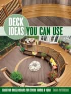 Deck Ideas You Can Use: Creative Deck Designs for Every Home & Yard - Creative Deck Designs for Every Home & Yard ebook by Chris Peterson