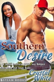Southern Desire - A Sensual Interracial BWWM Sexy Romance Short Story from Steam Books ebook by Crystal White,Steam Books