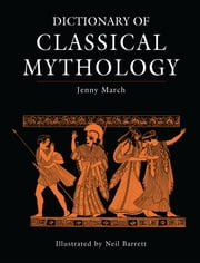 Dictionary of Classical Mythology ebook by Jennifer R. March