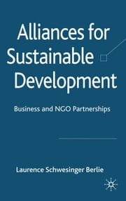 Alliances for Sustainable Development - Business and NGO Partnerships ebook by L. Berlie