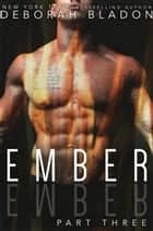 EMBER - Part Three - The EMBER Series, #3 ebook by Deborah Bladon