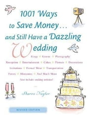 1001 Ways To Save Money . . . and Still Have a Dazzling Wedding ebook by Naylor, Sharon